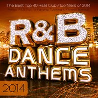 R & B Dance Anthems 2014 - The Best Top 40 Rnb Club Floorfillers for 2014 - Perfect R and B Trax for Partying Twerking & Fitness Workout — R&B Chartstarz