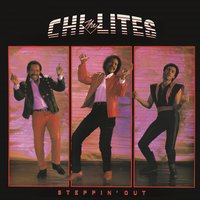 Steppin' Out — The Chi-Lites