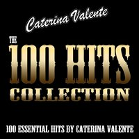 The 100 Hits Collection — Caterina Valente
