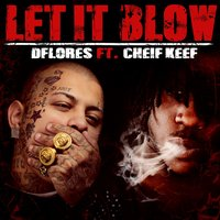 Let It Blow (feat. Chief Keef) — D. Flores, Chief Keef