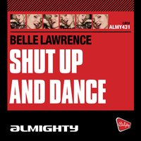 Almighty Presents: Shut Up And Dance — Belle Lawrence