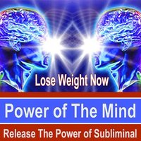 Lose Weight Now Power of the Mind - Release the Power of Subliminal Music — Power of the Mind Subliminal Messages