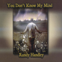 You Don't Know My Mind — Randy Handley