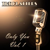 The Platters: Only You, Vol. 1 — The Platters