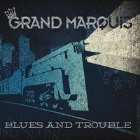 Blues and Trouble — Grand Marquis