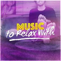 Music to Relax With — Relax, Relaxation, Relaxing Music, Relaxing Music|Relax|Relaxation