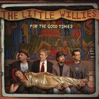 For The Good Times — The Little Willies
