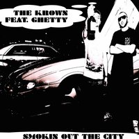 Smokin out the City — Ghetty, The Krown