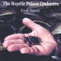 Early Reptile — REPTILE PALACE ORCHESTRA