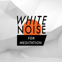 White Noise for Meditation — White Noise for Meditation: Relaxation and Rehabilitation.