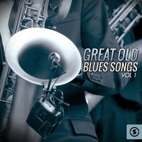 Great Old Blues Songs, Vol. 1 — сборник