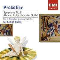 Prokofiev: Symphony No. 5 in B Flat, Ala et Lolly — City Of Birmingham Symphony Orchestra/Sir Simon Rattle, Сергей Сергеевич Прокофьев