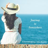 Journey to Somewhere — Robert Windpony & Jim Murphy