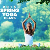 2015 Spring Yoga Class: Peaceful Relaxing Music for Yoga & Meditation — Meditation, Yoga, Meditation Spa
