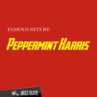 Famous Hits by Peppermint Harris — Peppermint Harris
