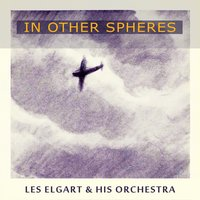 In Other Spheres — Les Elgart & His Orchestra