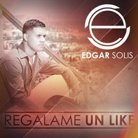 Regalame un Like — Edgar Solis