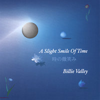 A Slight Smile Of Time — Billie Valley