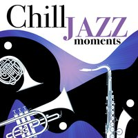 Chill Jazz Moments — Chill Jazz Masters, Cocktail Party Jazz Music All Stars, Office Music Specialists, Chill Jazz Masters|Cocktail Party Jazz Music All Stars|Office Music Specialists