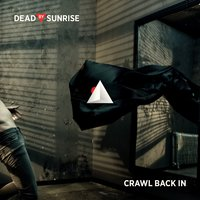 Crawl Back In — Dead By Sunrise