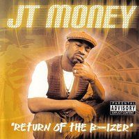 Return Of The B-izer — JT Money