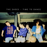 Time to Dance — The Shoes