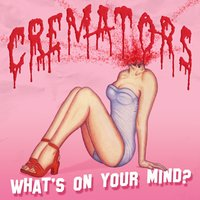 What's on Your Mind — Cremators