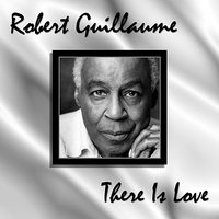 There Is Love — Robert Guillaume