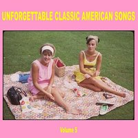Unforgettable Classic American Songs Vol. 5 — сборник