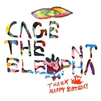 Thank You Happy Birthday — Cage The Elephant