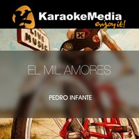 El Mil Amores [In The Style Of Pedro Infante] — Karaokemedia