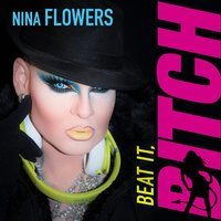 Beat It, Bitch — Nina Flowers