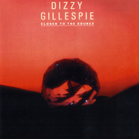Closer To The Source — Dizzy Gillespie
