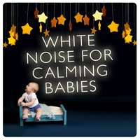White Noise for Calming Babies — White Noise Babies