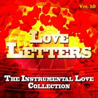Love Letters - The Instrumental Love Collection, Vol. 10 — The Love Troubadors
