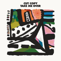 Take Me Over — Cut Copy
