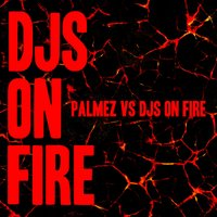 DJs on Fire — Palmez, Djs On Fire, Palmez, DJs on Fire