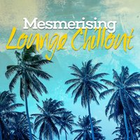Mesmerising Lounge Chillout — Best Lounge Chillout