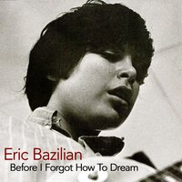 Before I Forgot How to Dream — Eric Bazilian