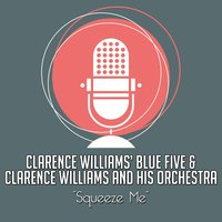 Squeeze Me — Clarence Williams' Blue Five, Clarence Williams And His Orchestra