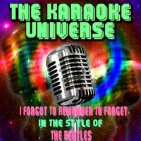 I Forgot to Remember to Forget [in the Style of the Beatles] — The Karaoke Universe