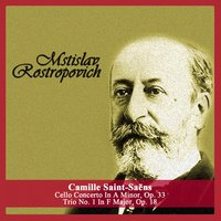 Camille Saint-Saëns: Cello Concerto In A Minor, Op. 33 - Trio No. 1 In F Major, Op. 18 — Мстислав Ростропович, Камиль Сен-Санс