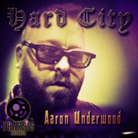 Hard City — Aaron Underwood