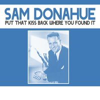 Put That Kiss Back Where You Found It — Sam Donahue
