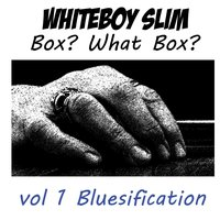 Box? What Box? — Whiteboy Slim
