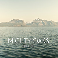 Back To You — Mighty Oaks