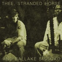 Thee, Stranded Horse And Ballake Sissoko — Thee Stranded Horse And Ballake Sissoko