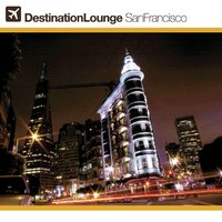 Destination Lounge San Francisco- Relax — сборник