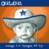 Songs to Forget Me By — Out,Out