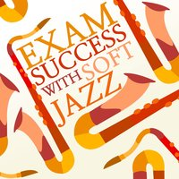 Exam Success with Soft Jazz — Exam Study Soft Jazz Music Collective, Exam Study Soft Jazz Music, Exam Study Soft Jazz Music|Exam Study Soft Jazz Music Collective